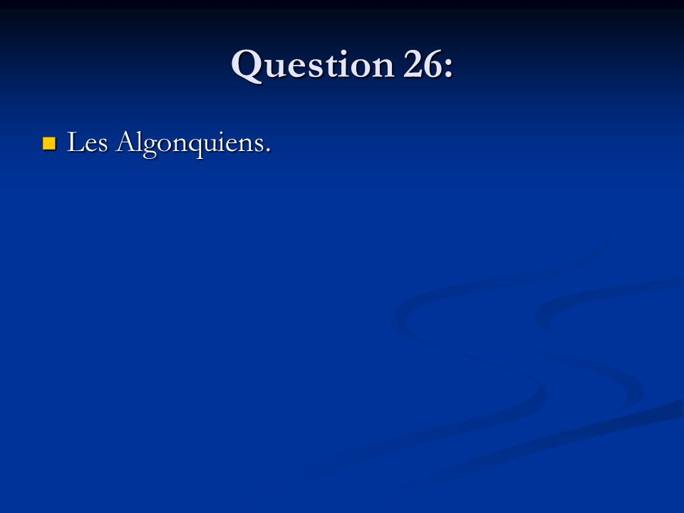 Question 26: Les Algonquiens. Les Algonquiens.