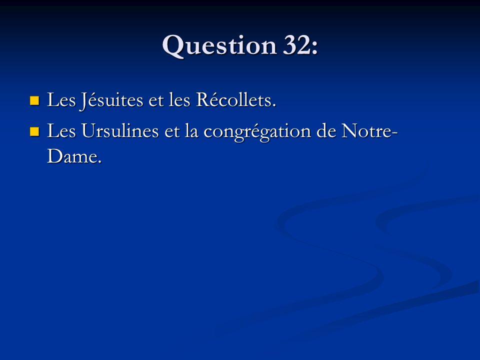 Question 32: Les Jésuites et les Récollets. Les Jésuites et les Récollets. Les Ursulines et la congrégation de Notre- Dame. Les Ursulines et la congré