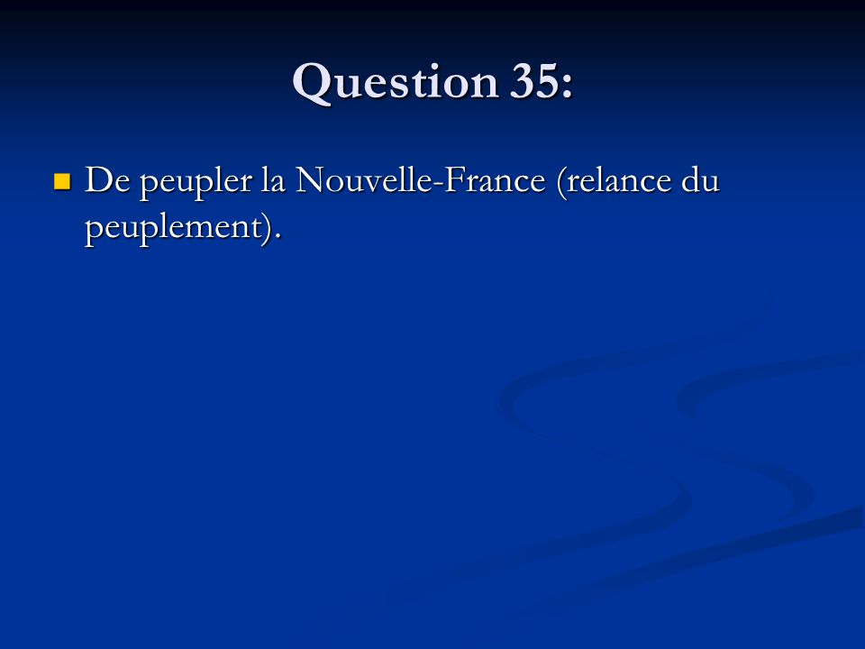 Question 35: De peupler la Nouvelle-France (relance du peuplement).