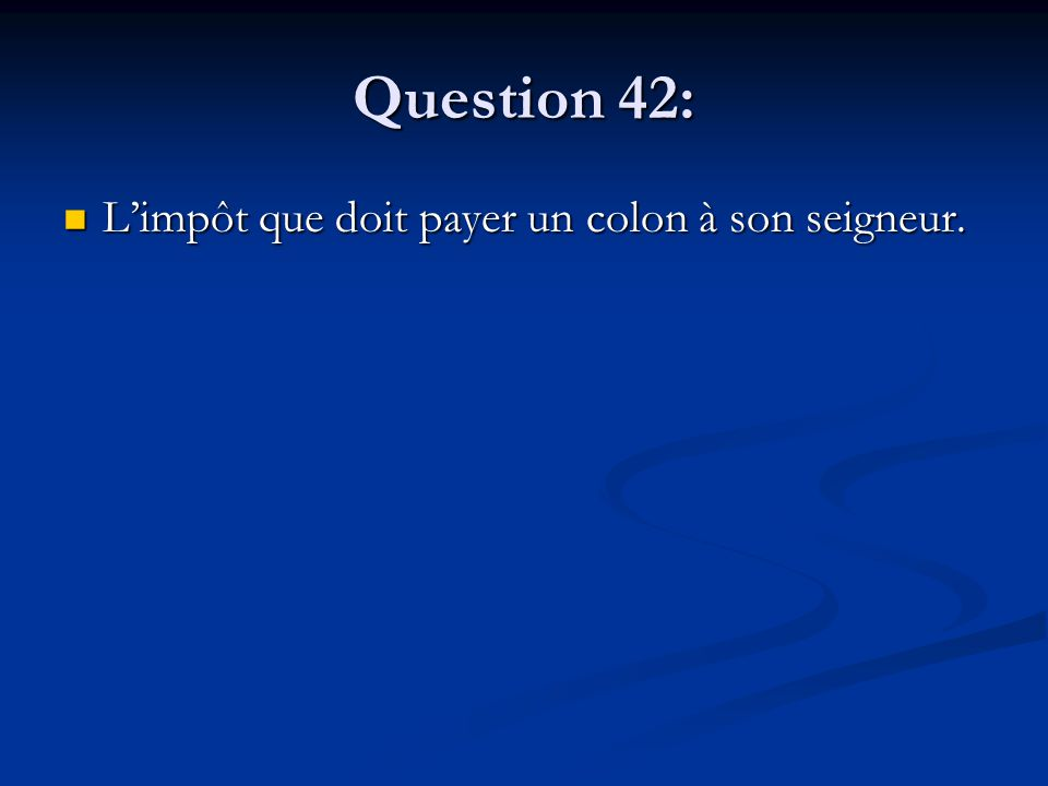 Question 42: L'impôt que doit payer un colon à son seigneur. L'impôt que doit payer un colon à son seigneur.
