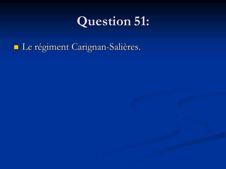 Question 51: Le régiment Carignan-Salières. Le régiment Carignan-Salières.