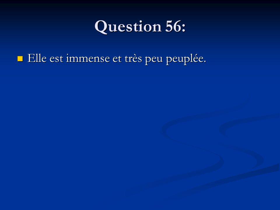 Question 56: Elle est immense et très peu peuplée. Elle est immense et très peu peuplée.