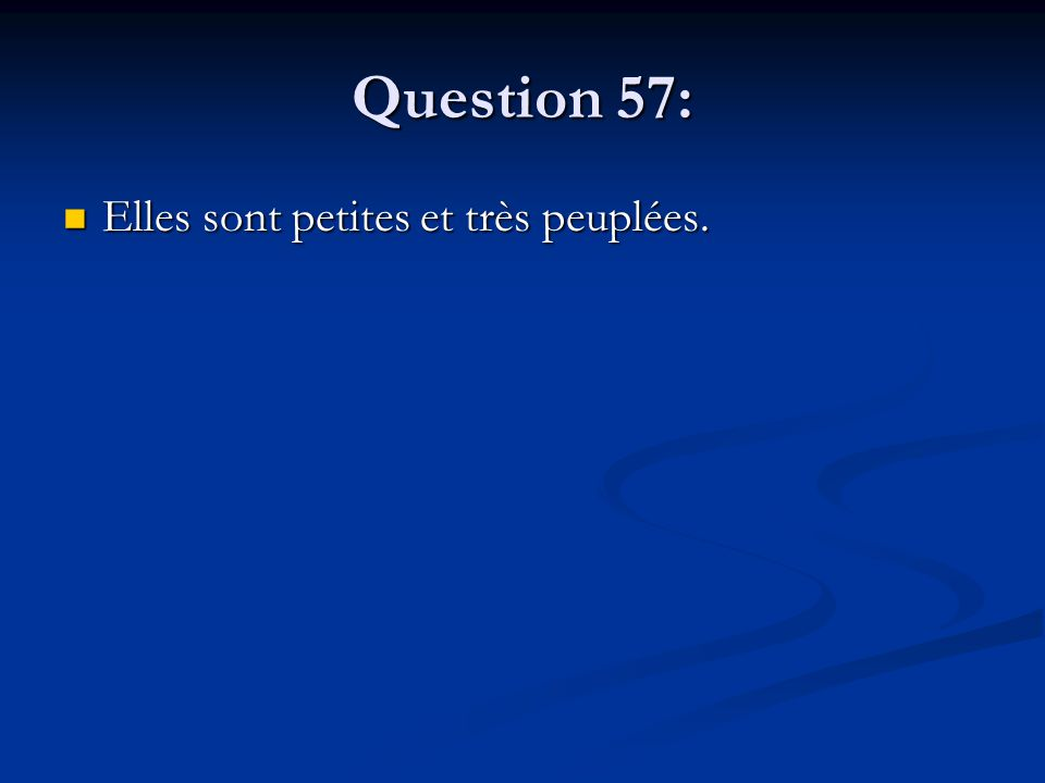 Question 57: Elles sont petites et très peuplées. Elles sont petites et très peuplées.