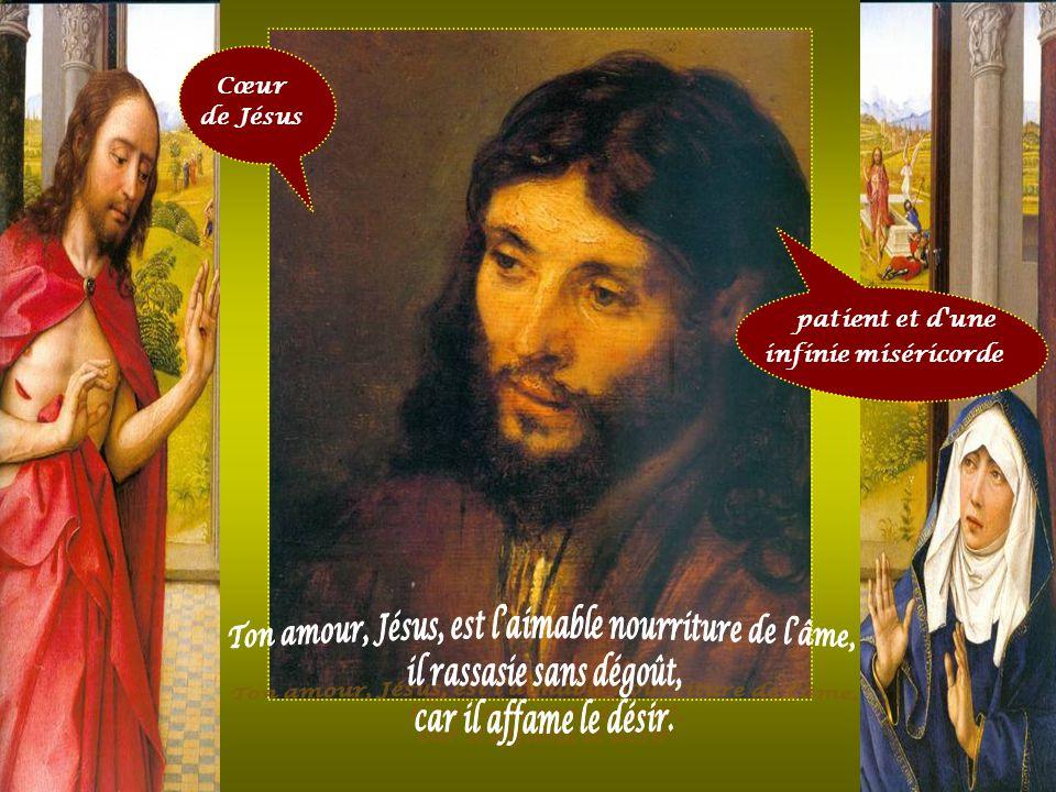 Cœur de Jésus Jésus, auteur de la clémence, espérance de toute joie, source de douceur et de grâce, vraies délices du cœur ! désiré des collines étern