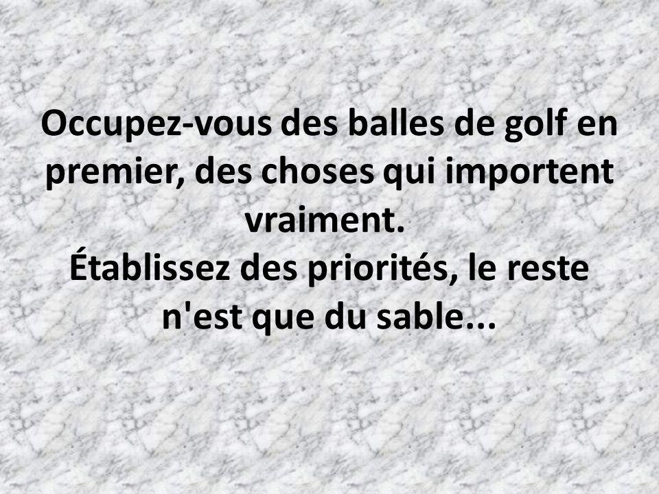 Occupez-vous des balles de golf en premier, des choses qui importent vraiment.