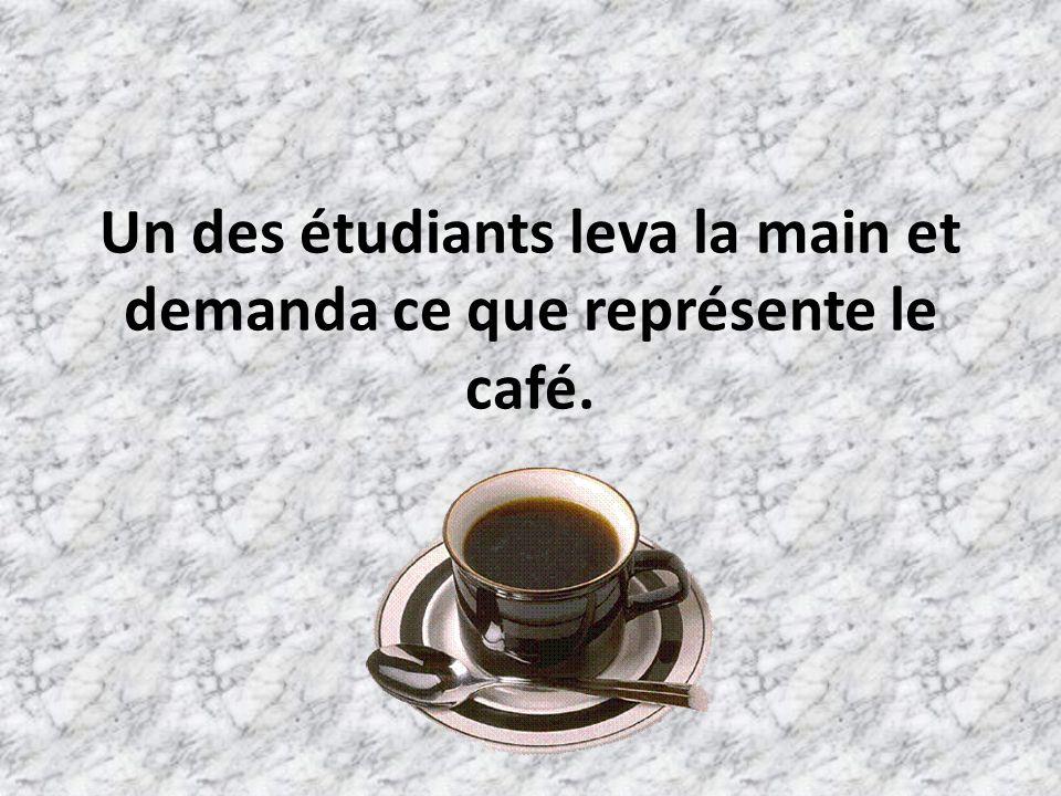 Un des étudiants leva la main et demanda ce que représente le café.