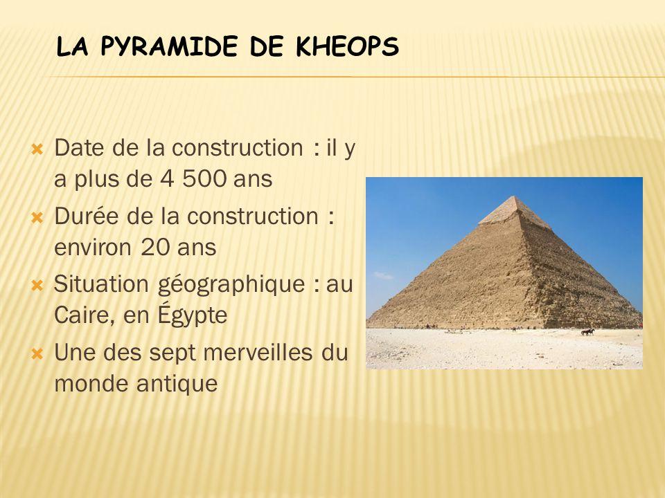  Date de la construction : il y a plus de 4 500 ans  Durée de la construction : environ 20 ans  Situation géographique : au Caire, en Égypte  Une
