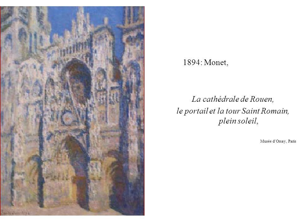 1894: Monet, La cathédrale de Rouen, le portail et la tour Saint Romain, plein soleil, Musée d'Orsay, Paris