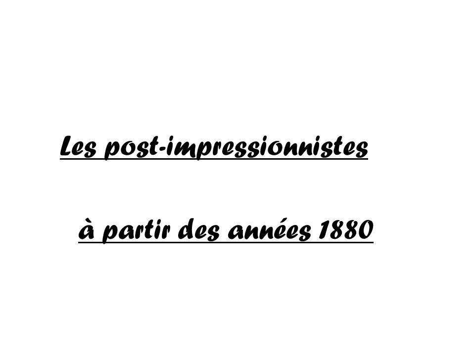 Les post-impressionnistes à partir des années 1880