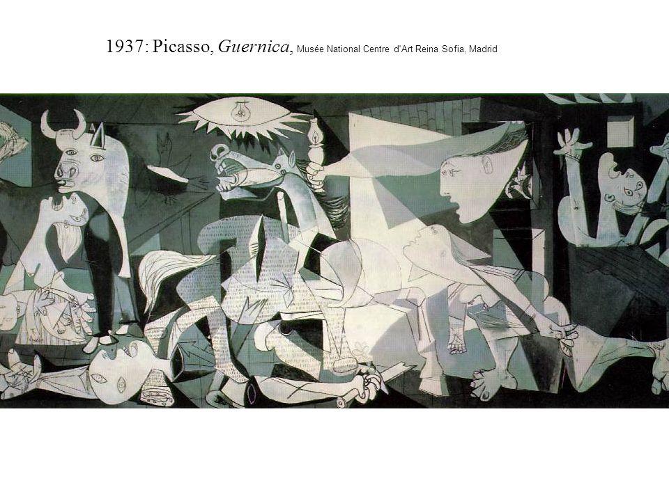 1937: Picasso, Guernica, M usée National Centre d Art Reina Sofia, Madrid