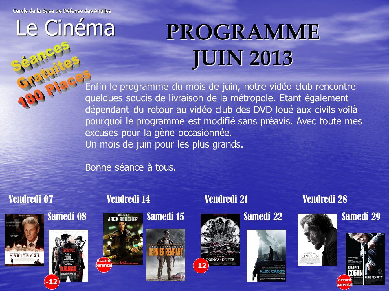 PROGRAMME JUIN 2013 Cercle de la Base de Défense des Antilles Le Cinéma Enfin le programme du mois de juin, notre vidéo club rencontre quelques soucis de livraison de la métropole.