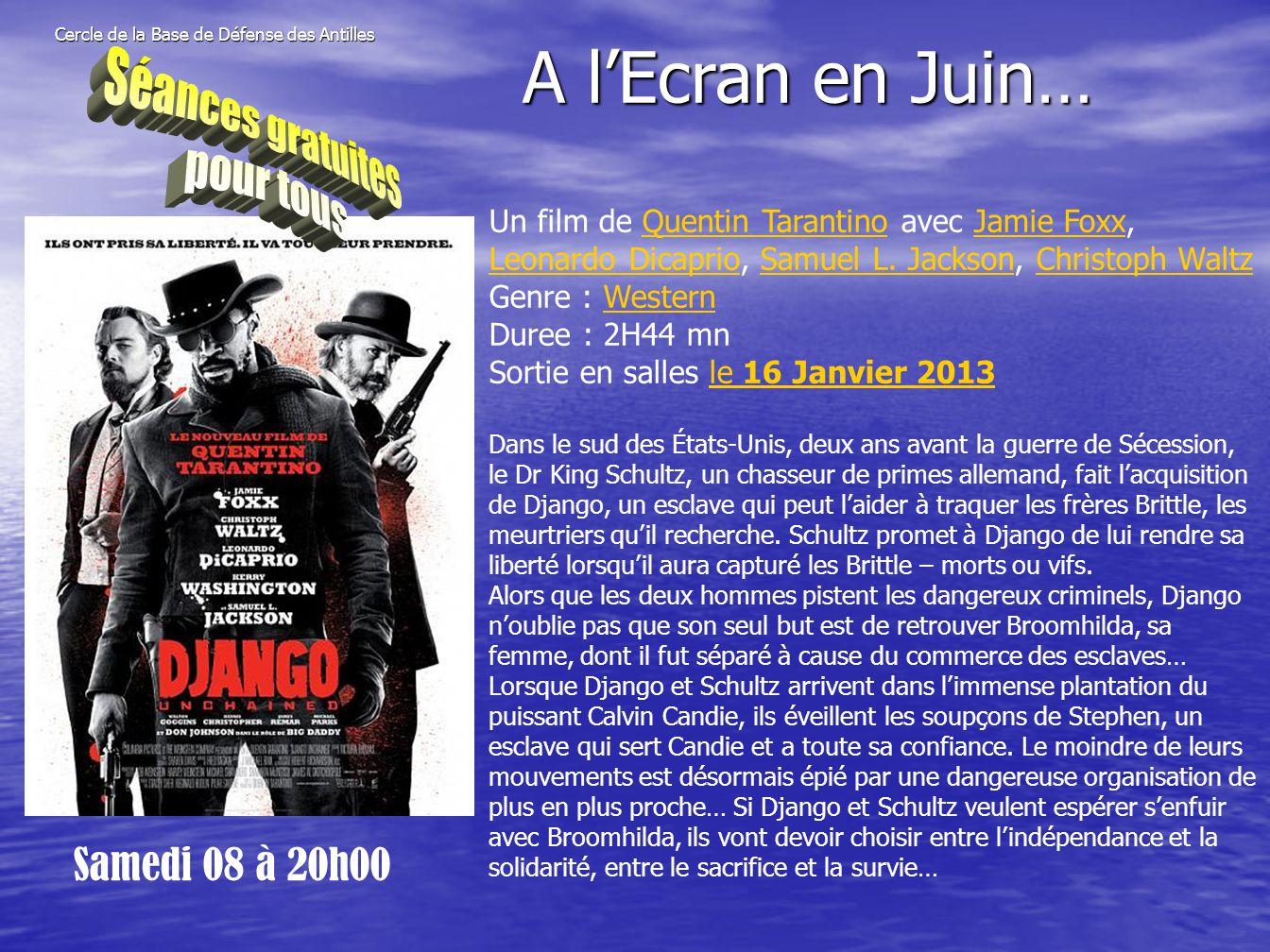 Cercle de la Base de Défense des Antilles Samedi 08 à 20h00 A l'Ecran en Juin… Un film de Quentin Tarantino avec Jamie Foxx, Leonardo Dicaprio, Samuel