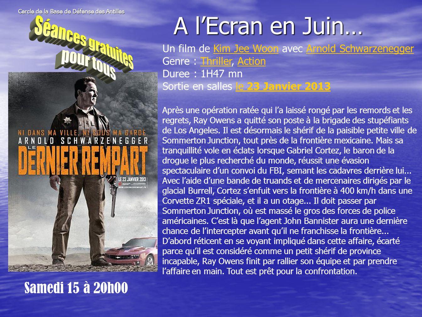 Cercle de la Base de Défense des Antilles Samedi 15 à 20h00 A l'Ecran en Juin… Un film de Kim Jee Woon avec Arnold SchwarzeneggerKim Jee WoonArnold Sc