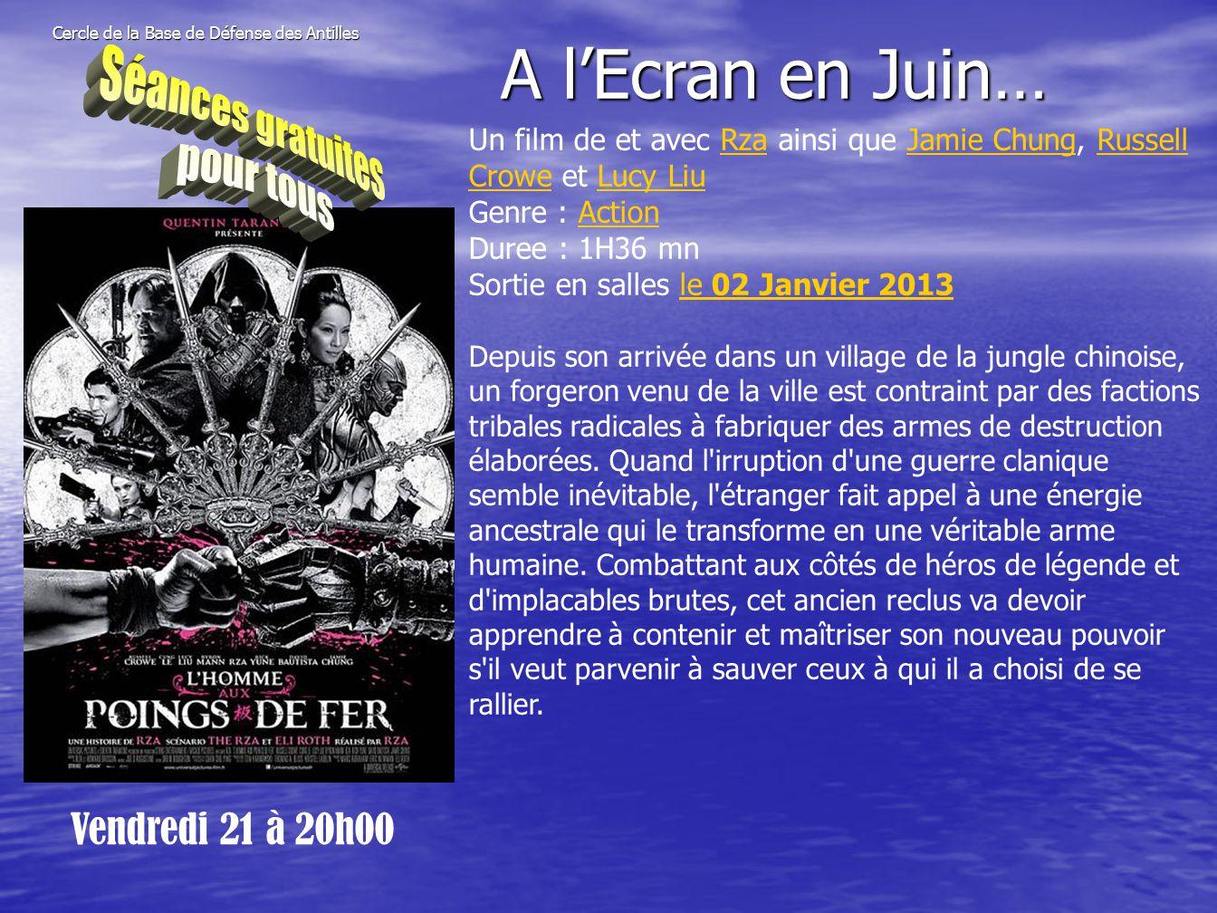 Cercle de la Base de Défense des Antilles Vendredi 21 à 20h00 A l'Ecran en Juin… Un film de et avec Rza ainsi que Jamie Chung, Russell Crowe et Lucy L