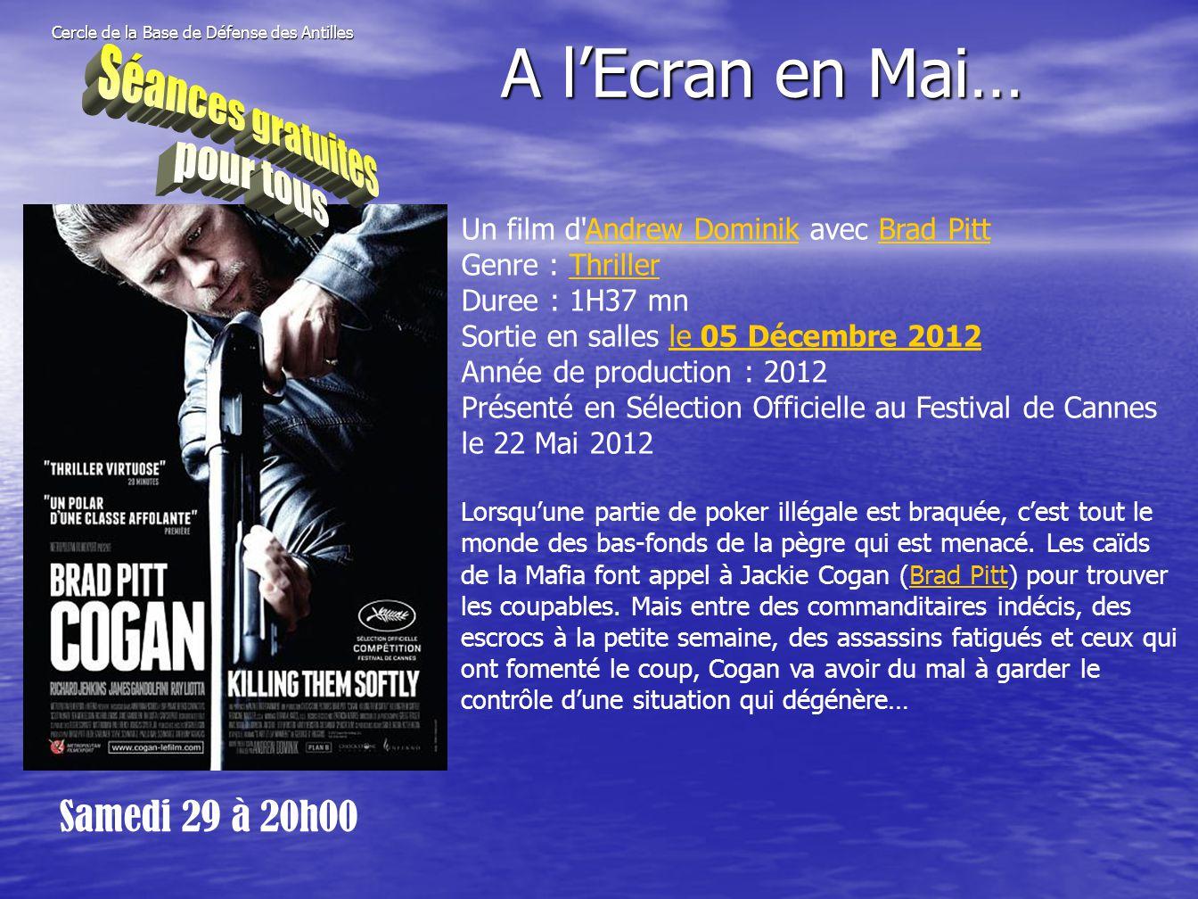 Cercle de la Base de Défense des Antilles Samedi 29 à 20h00 A l'Ecran en Mai… Un film d'Andrew Dominik avec Brad PittAndrew DominikBrad Pitt Genre : T