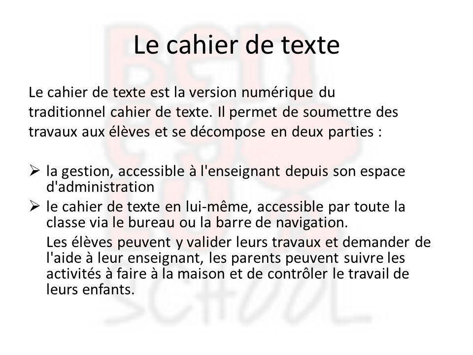 Le cahier de texte Le cahier de texte est la version numérique du traditionnel cahier de texte. Il permet de soumettre des travaux aux élèves et se dé