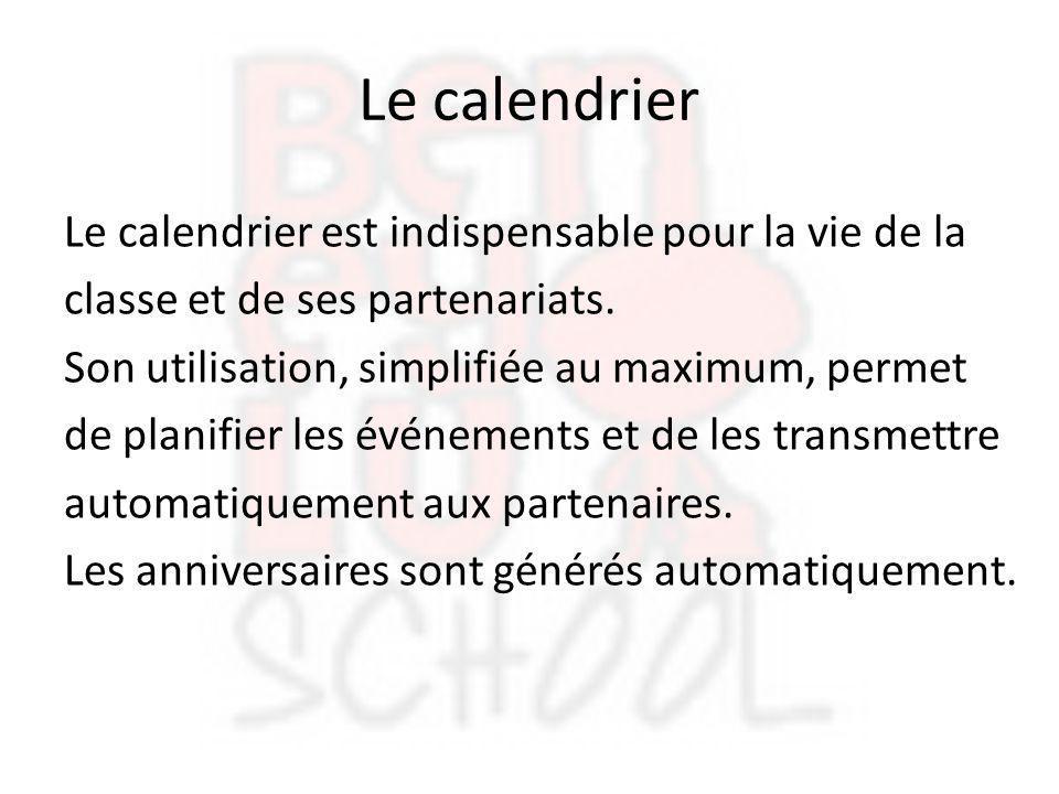 Le calendrier Le calendrier est indispensable pour la vie de la classe et de ses partenariats. Son utilisation, simplifiée au maximum, permet de plani