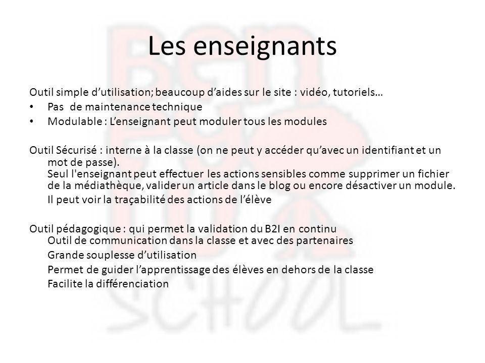 Les enseignants Outil simple d'utilisation; beaucoup d'aides sur le site : vidéo, tutoriels… Pas de maintenance technique Modulable : L'enseignant peu