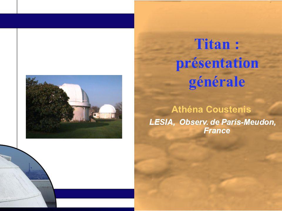 Athéna Coustenis LESIA, Observ. de Paris-Meudon, France Titan : présentation générale