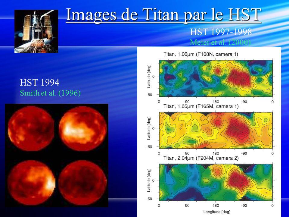 Images de Titan par le HST HST 1994 Smith et al. (1996) HST 1997-1998 Meier et al. (2000)