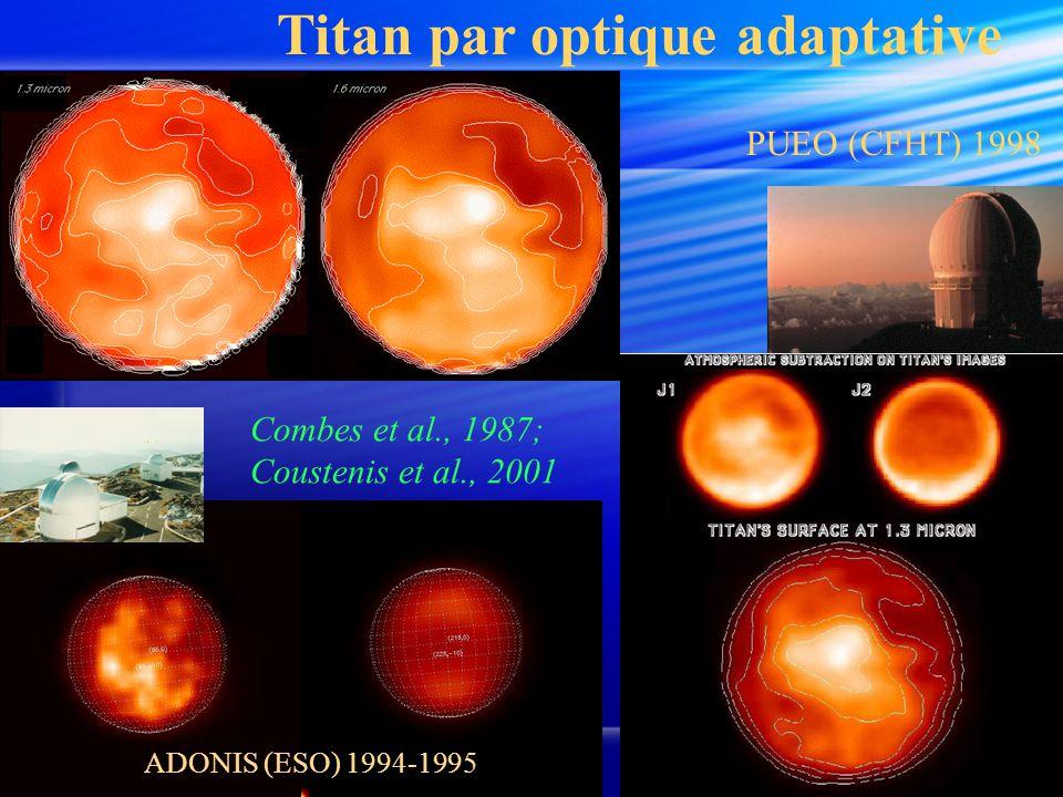 ADONIS (ESO) 1994-1995 PUEO (CFHT) 1998 Titan par optique adaptative Combes et al., 1987; Coustenis et al., 2001