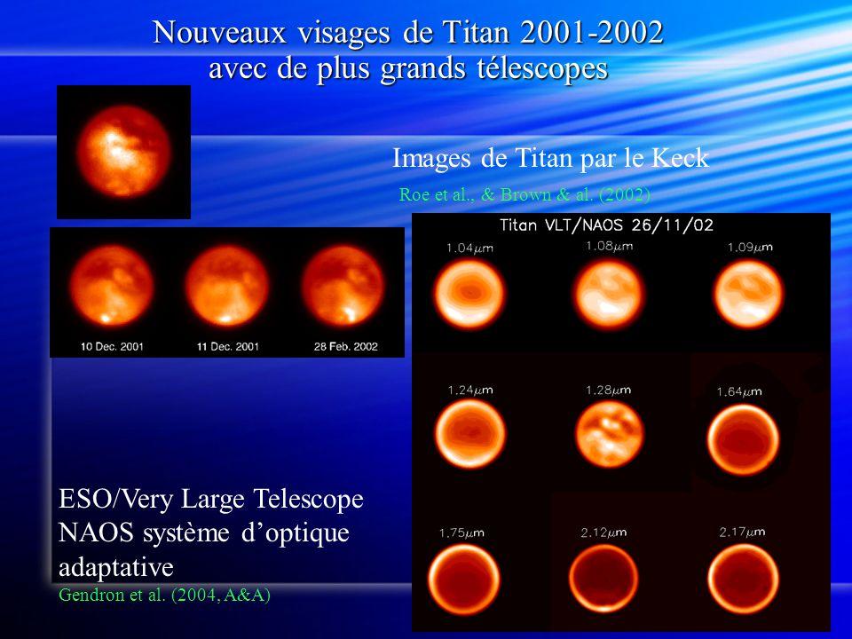 Nouveaux visages de Titan 2001-2002 avec de plus grands télescopes Images de Titan par le Keck Roe et al., & Brown & al. (2002) ESO/Very Large Telesco