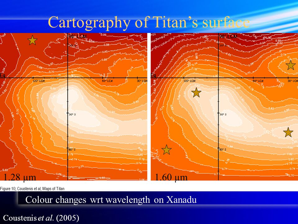 1.28 µm1.60 µm Colour changes wrt wavelength on Xanadu Cartography of Titan's surface Coustenis et al. (2005)