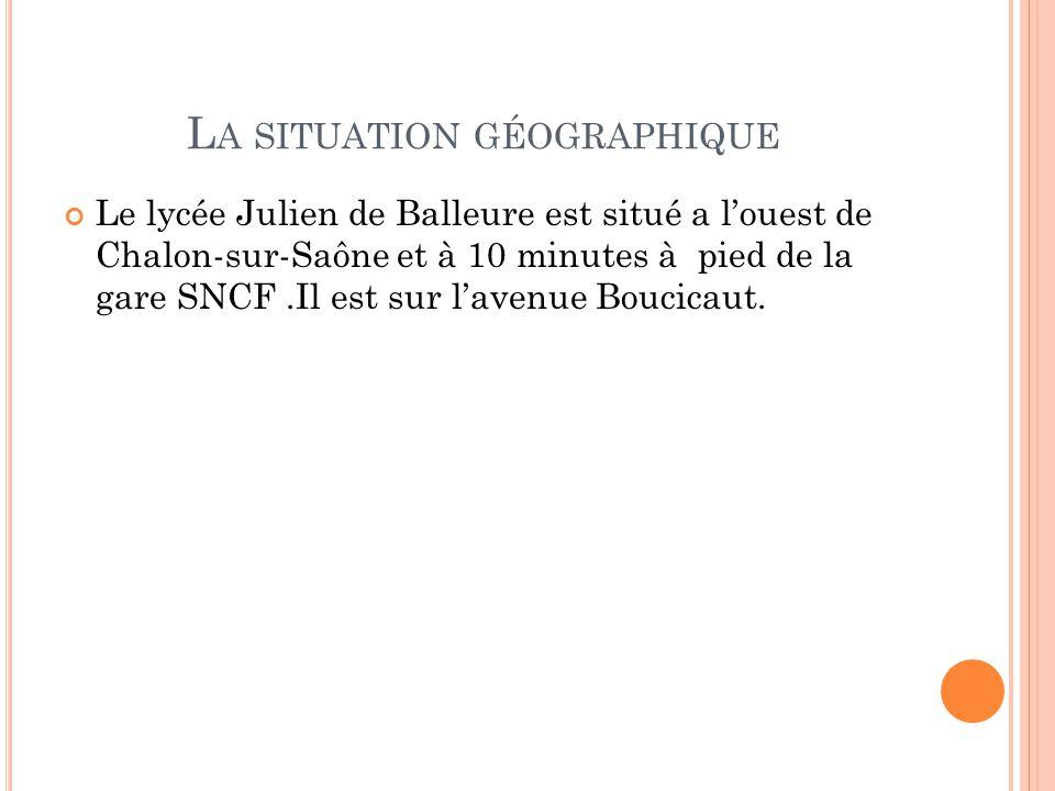 L A SITUATION GÉOGRAPHIQUE Le lycée Julien de Balleure est situé a l'ouest de Chalon-sur-Saône et à 10 minutes à pied de la gare SNCF.Il est sur l'ave