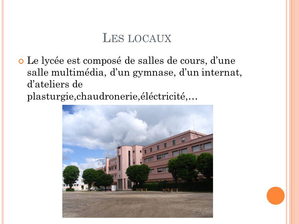 L ES LOCAUX Le lycée est composé de salles de cours, d'une salle multimédia, d'un gymnase, d'un internat, d'ateliers de plasturgie,chaudronerie,éléctr