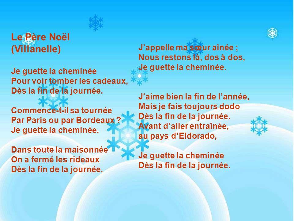 Le Père Noël (Villanelle) Je guette la cheminée Pour voir tomber les cadeaux, Dès la fin de la journée.
