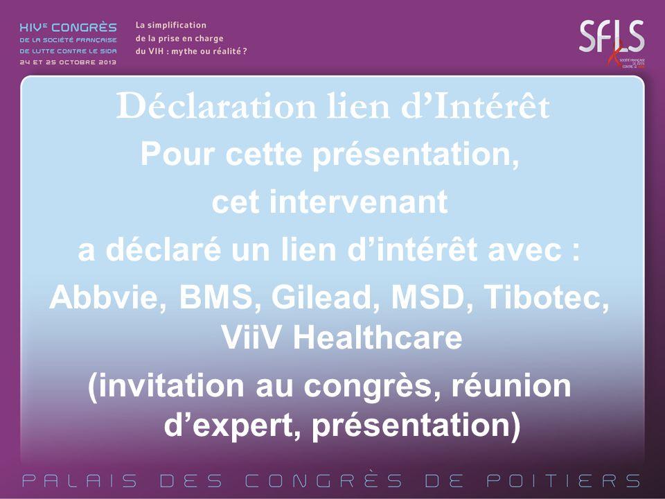 Pour cette présentation, cet intervenant a déclaré un lien d'intérêt avec : Abbvie, BMS, Gilead, MSD, Tibotec, ViiV Healthcare (invitation au congrès, réunion d'expert, présentation) Déclaration lien d'Intérêt