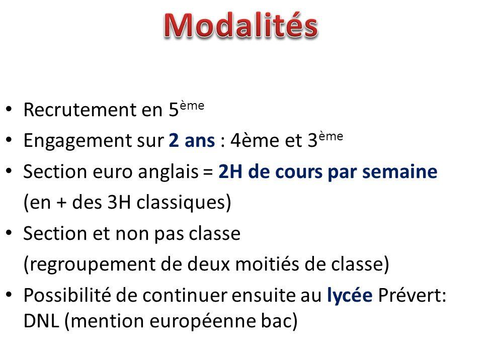 • Recrutement en 5 ème • Engagement sur 2 ans : 4ème et 3 ème • Section euro anglais = 2H de cours par semaine (en + des 3H classiques) • Section et n