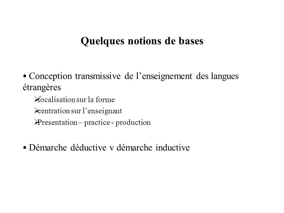 Méthode grammaire-traduction  Conception « logico-déductive »  mise en œuvre d'un savoir rationnel  méthode déductive  priorité à l'écrit  objectif de produire des phrases grammaticalement correctes