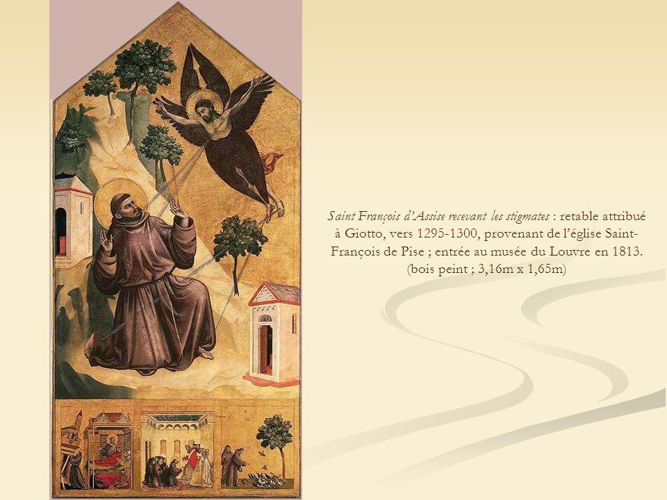 Saint François d'Assise recevant les stigmates : retable attribué à Giotto, vers 1295-1300, provenant de l'église Saint- François de Pise ; entrée au