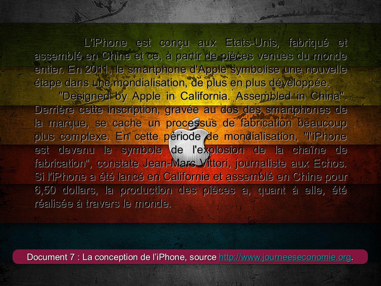 1 L'iPhone est conçu aux Etats-Unis, fabriqué et assemblé en Chine et ce, à partir de pièces venues du monde entier. En 2011, le smartphone d'Apple sy