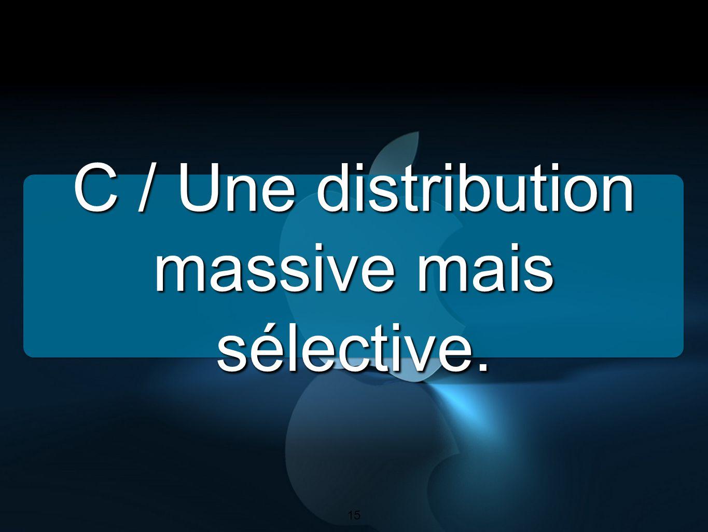 15 C / Une distribution massive mais sélective. 15