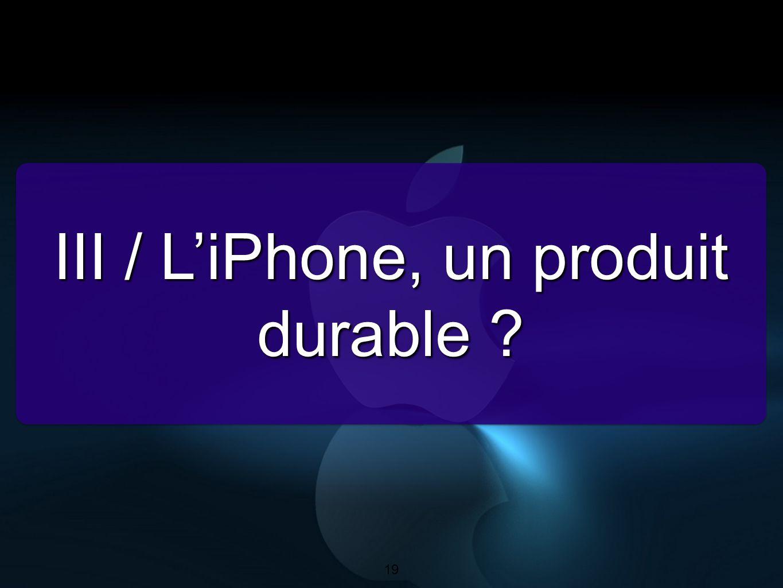 19 III / L'iPhone, un produit durable ? 19