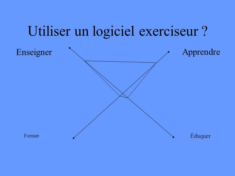 Utiliser un logiciel exerciseur ? Enseigner Apprendre Former Éduquer