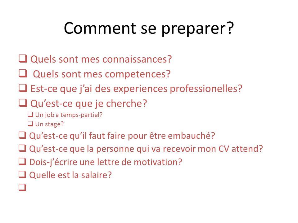 Comment se preparer?  Quels sont mes connaissances?  Quels sont mes competences?  Est-ce que j'ai des experiences professionelles?  Qu'est-ce que