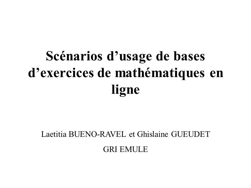 Scénarios d'usage de bases d'exercices de mathématiques en ligne Laetitia BUENO-RAVEL et Ghislaine GUEUDET GRI EMULE