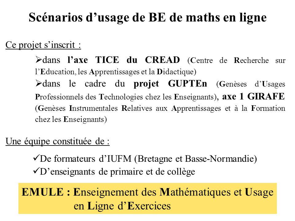 Scénarios d'usage de BE de maths en ligne Une équipe constituée de :  De formateurs d'IUFM (Bretagne et Basse-Normandie)  D'enseignants de primaire