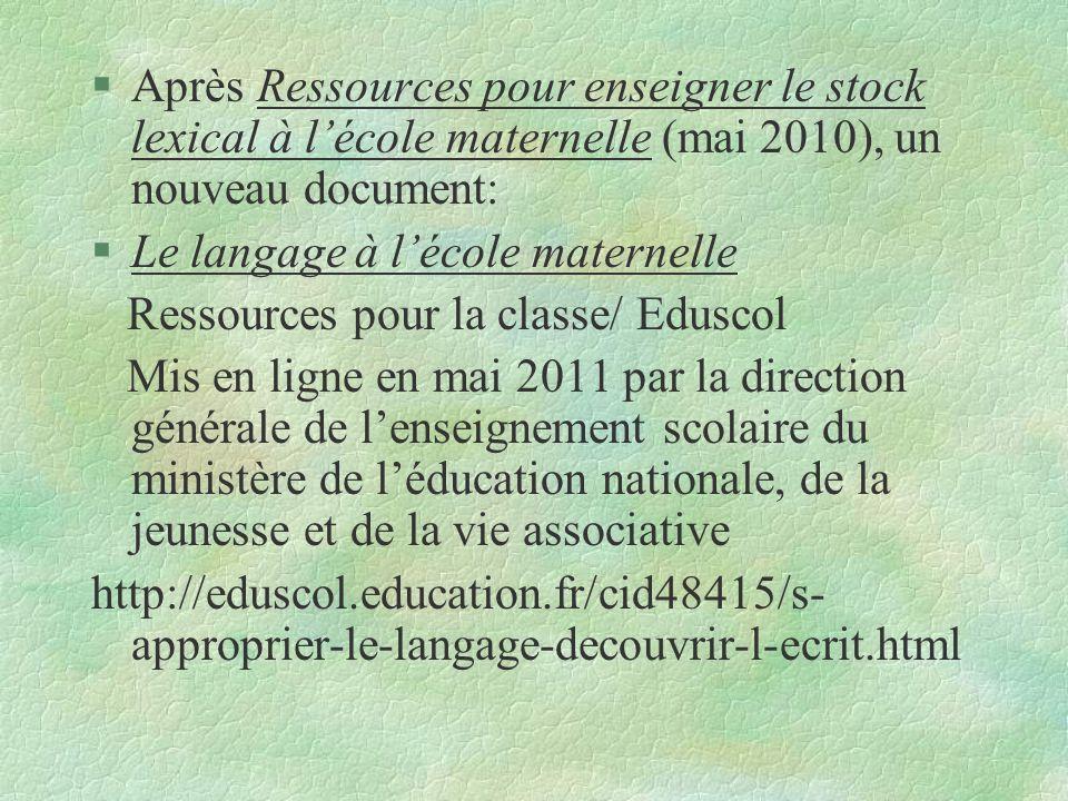 § Après Ressources pour enseigner le stock lexical à l'école maternelle (mai 2010), un nouveau document: § Le langage à l'école maternelle Ressources