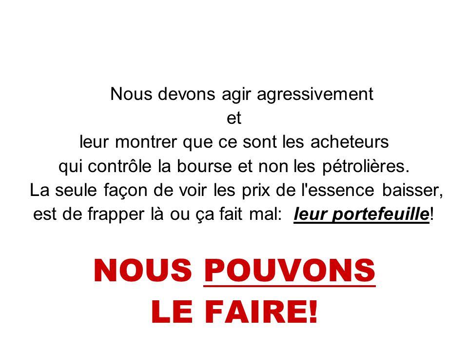 Nous devons agir agressivement et leur montrer que ce sont les acheteurs qui contrôle la bourse et non les pétrolières.