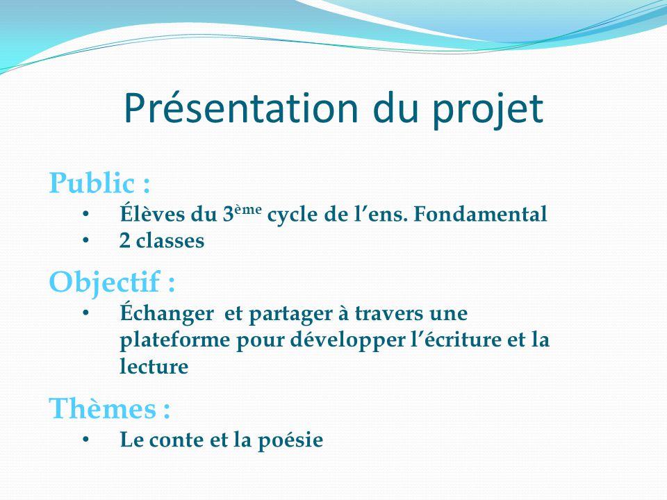 Présentation du projet Public : • Élèves du 3 ème cycle de l'ens. Fondamental • 2 classes Objectif : • Échanger et partager à travers une plateforme p