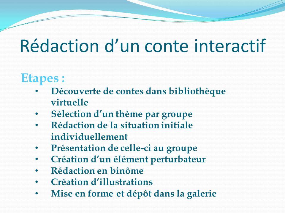 Rédaction d'un conte interactif Etapes : • Découverte de contes dans bibliothèque virtuelle • Sélection d'un thème par groupe • Rédaction de la situat