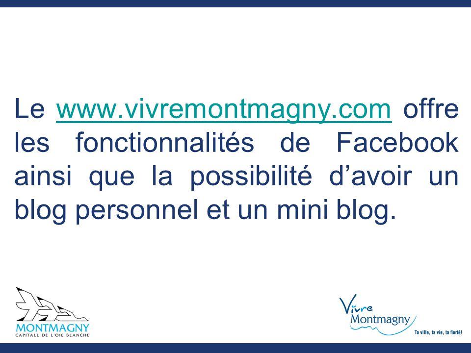 Le www.vivremontmagny.com offre les fonctionnalités de Facebook ainsi que la possibilité d'avoir un blog personnel et un mini blog.www.vivremontmagny.com