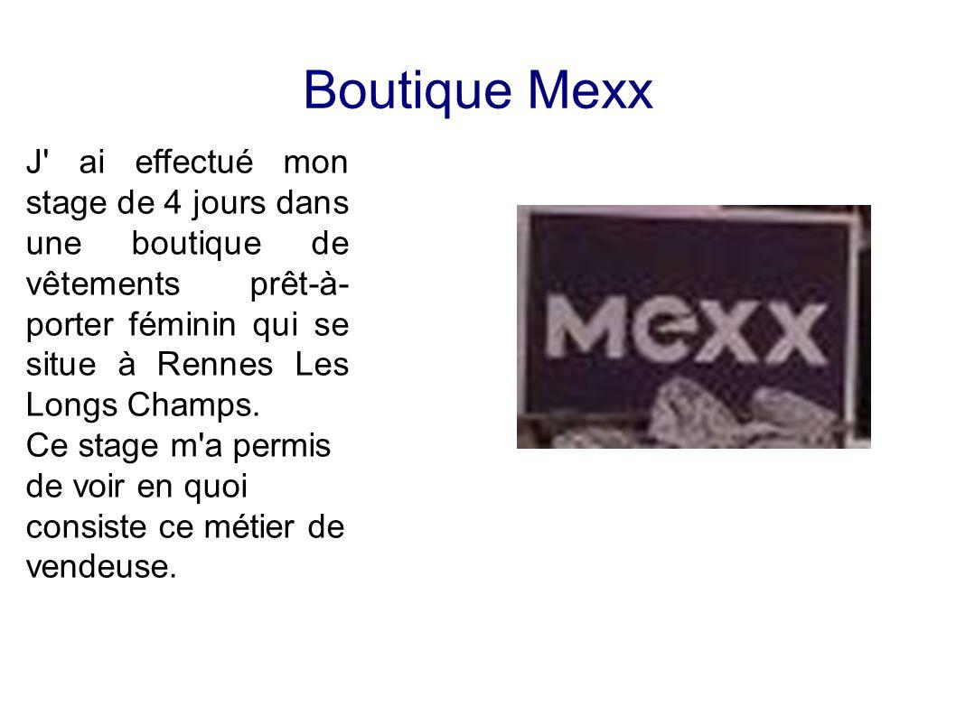 Boutique Mexx J' ai effectué mon stage de 4 jours dans une boutique de vêtements prêt-à- porter féminin qui se situe à Rennes Les Longs Champs. Ce sta