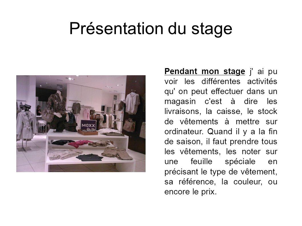 Présentation du stage Pendant mon stage j' ai pu voir les différentes activités qu' on peut effectuer dans un magasin c'est à dire les livraisons, la