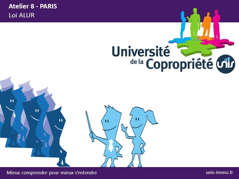 Mieux comprendre pour mieux s'entendre Atelier 8 - PARIS Loi ALUR unis-immo.fr