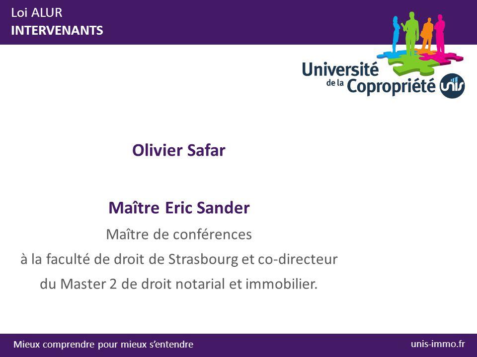 Mieux comprendre pour mieux s'entendre unis-immo.fr Olivier Safar Maître Eric Sander Maître de conférences à la faculté de droit de Strasbourg et co-directeur du Master 2 de droit notarial et immobilier.